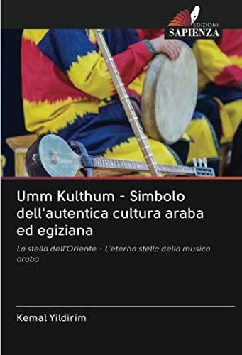 Umm Kulthum - Simbolo dell'autentica cultura araba ed egiziana: La stella dell'Oriente - L'eterna stella della musica araba