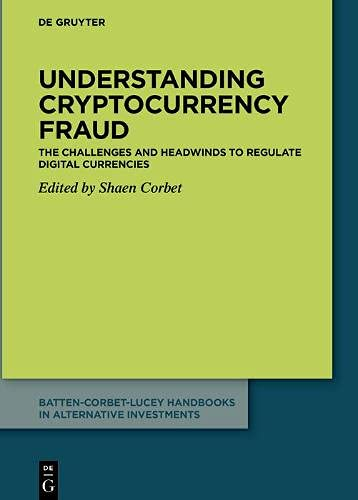 Understanding cryptocurrency fraud: The challenges and headwinds to regulate digital currencies (Batten-Corbet-Lucey Handbooks in Alternative Investments)