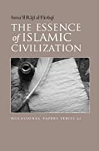 The Essence of Islamic Civilization (Occasional Paper)
