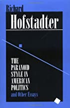 The Paranoid Style in American Politics: And Other Essays