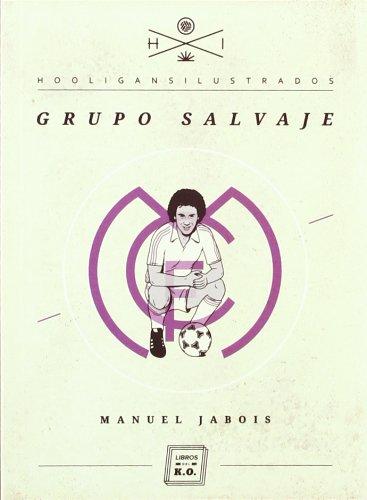 Grupo Salvaje - 3ª Edición (HOOLIGANS ILUSTRADOS)