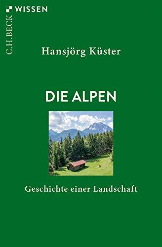 Buchseite und Rezensionen zu 'Die Alpen: Geschichte einer Landschaft' von Küster, Hansjörg