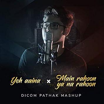 Mashup (Yeh Aina - Main Rahoon Ya Na Rahoon) [Cover Version]
