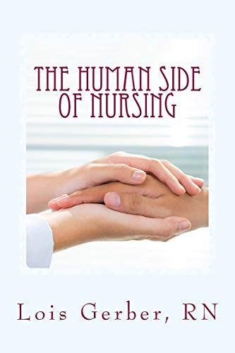 Book: The Human Side of Nursing (Nursing in the Neighborhoods - Stories of Patients, Families, and Their Nurses) by Lois Gerber