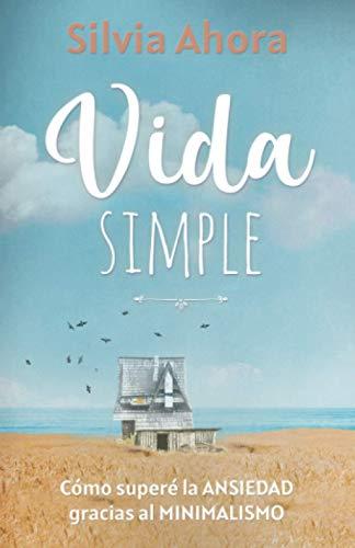 Vida Simple: Cómo superé la ansiedad gracias al minimalismo