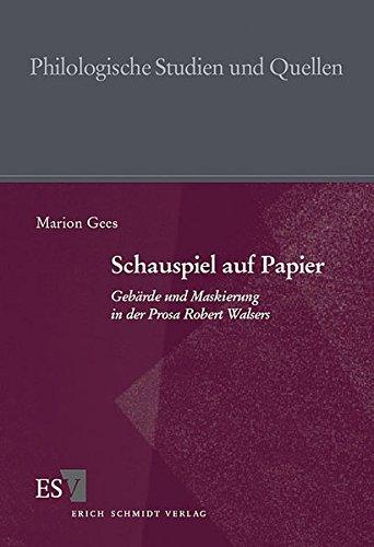 Schauspiel auf Papier: Gebärde und Maskierung in der Prosa Robert Walsers (Philologische Studien und Quellen (PhSt), Band 168)