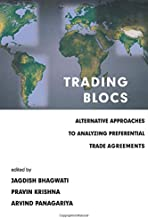 Trading Blocs – Alternative Approaches to Analyzing Preferential Trade Agreements (The MIT Press)