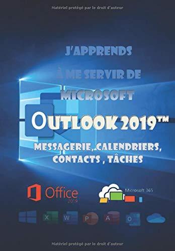 J'apprends à me servir de Outlook 2019: Messagerie, calendrier, contacts...