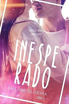 Inesperado (Amores Impulsivos Livro 2) eBook: Oliveira