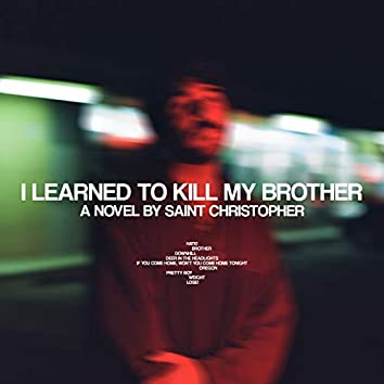 I Learned To Kill My Brother