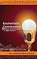 Eucharistic Communion and Rituals of Communion in Igbo Culture: An Integration of Liturgy, Faith, and Culture