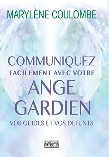 Communiquez facilement avec votre ange gardien, vos guides et vos défunts