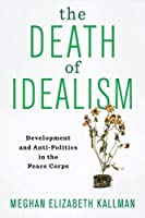 The Death of Idealism: Development and Anti-Politics in the Peace Corps