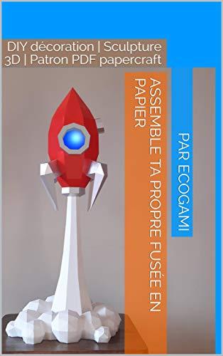 Assemble ta propre fusée en papier: DIY décoration | Sculpture 3D | Patron PDF papercraft (Ecogami / sculpture en papier t. 117) (French Edition)