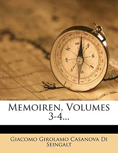 Giacomo Girolamo Casanova Di Seingalt: Memoiren, Volumes 3-4