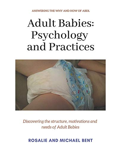 Adult Babies: Psychology and Practices: Discovering the structure, motivations and needs of Adult Babies