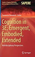 Cognition in 3E: Emergent, Embodied, Extended: Multidisciplinary Perspectives (Studies in Applied Philosophy, Epistemology and Rational Ethics (56))