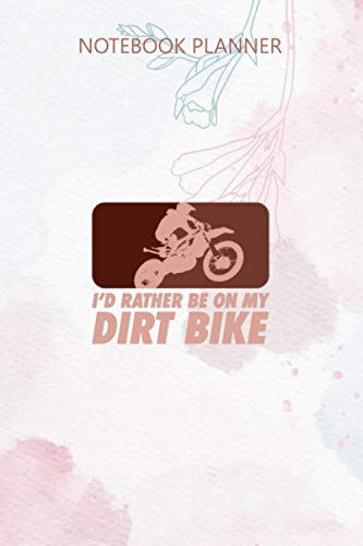 Notebook Planner MOTOCROSS ID RATHER BE ON MY DIRT BIKE: 6x9 inch, Meeting, Task Manager, Stylish Paperback, Home Budget, Over 100 Pages, Bill, Gym