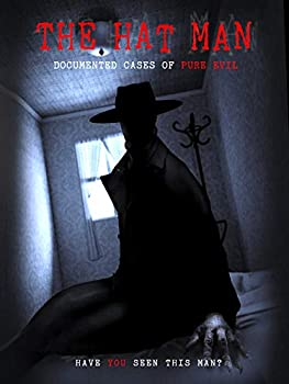 The Hat Man  Documented Cases of Pure Evil