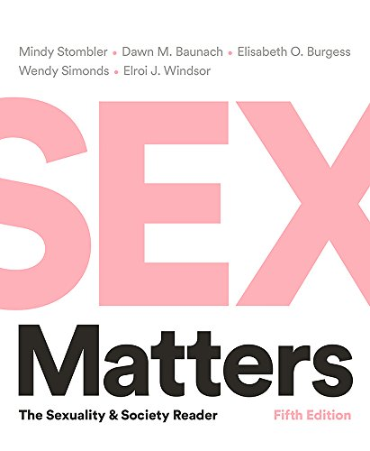 Compare Textbook Prices for Sex Matters: The Sexuality and Society Reader Fifth Edition Fifth Edition ISBN 9780393623581 by Stombler, Mindy,Baunach, Dawn M.,Burgess, Elisabeth O.,Simonds, Wendy,Windsor, Elroi J.