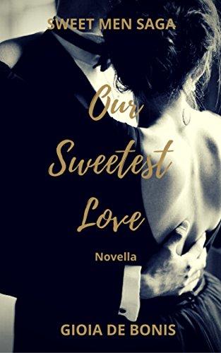 OUR SWEETEST LOVE: La prima novella della Sweet Men Saga