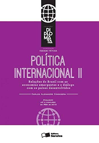 Política internacional: Tomo II - 1ª edição de 2016: Relações do Brasil com as economias emergentes e o diálogo com os países desenvolvidos