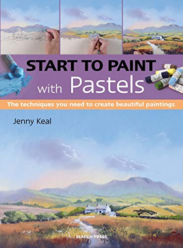 Start to Paint with Pastels: The techniques you need to create beautiful paintings (English Edition)