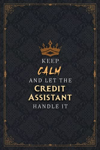 Credit Assistant Notebook Planner - Keep Calm And Let The Credit Assistant Handle It Job Title...