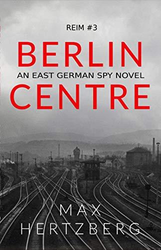 Berlin Centre: An East German Spy Novel (Reim Book 3)
