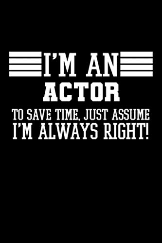 I'm An Actor To Save Time Just Assume I'm Always Right: Personal Planner 24 month 100 page 6 x 9 Dated Calendar Notebook For 2021-2022 Academic Year
