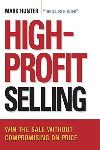 Compare Textbook Prices for High-Profit Selling: Win the Sale Without Compromising on Price First Edition ISBN 9780814420096 by Hunter  CSP, Mark