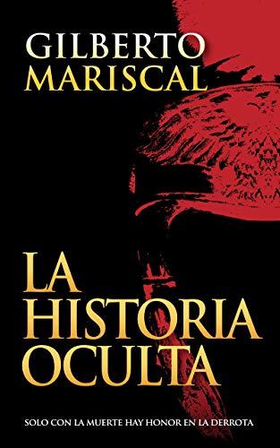 La Historia Oculta: (The Hidden History) (Spanish edition): Solo con la muerte hay honor en la derrota