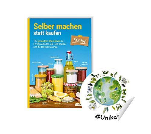 YellowMedia Selber Machen statt kaufen – Küche: 137 gesündere Alternativen zu Fertigprodukten, die Geld sparen und die Umwelt schonen + #Unikat Sticker, gemeinsam grün!