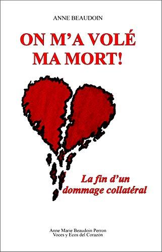 On m'a volé ma mort!: La fin d'un dommage collatéral (French Edition)