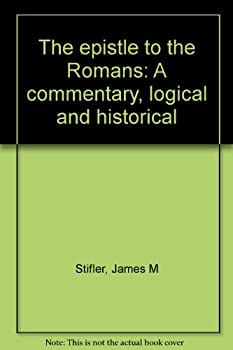 Hardcover The epistle to the Romans: A commentary, logical and historical Book