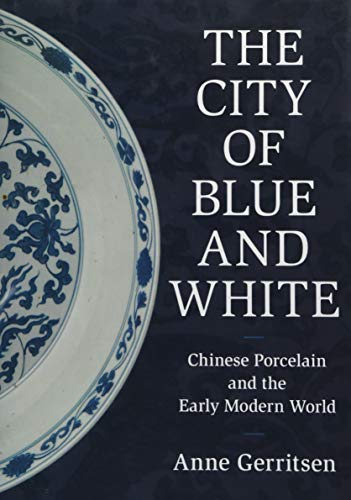 Compare Textbook Prices for The City of Blue and White: Chinese Porcelain and the Early Modern World  ISBN 9781108499958 by Gerritsen, Anne