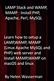 LAMP Stack and WAMP, MAMP : Install PHP, Apache, Perl, MySQL: Learn how to setup a LAMP,WAMP, MAMP (Linux Apache MySQL and PHP) web server and Install MAMP,WAMP on macOS and linux