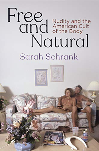 Free and Natural: Nudity and the American Cult of the Body (Nature and Culture in America)