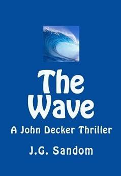 THE WAVE: A John Decker Thriller by [J.G. Sandom]