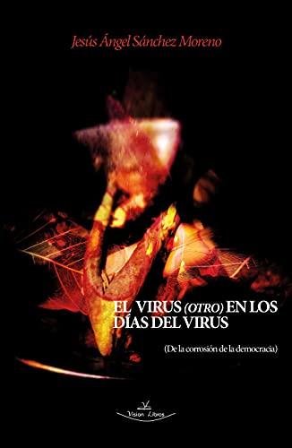 El virus (otro) en los días del virus: De la corrosión de la democracia (Spanish Edition)