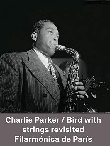 Charlie Parker / Bird with strings revisited en la Philharmonie de París