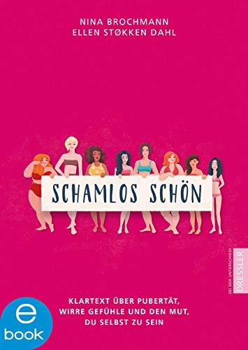 Schamlos schön: Klartext über Pubertät, wirre Gefühle und den Mut, du selbst zu sein