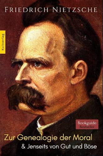 Zur Genealogie der Moral - Jenseits von Gut und Böse: Friedrich Nietzsche