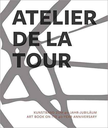 Atelier de La Tour: Kunstband zum 40-Jahr-Jubiläum   Art book on its 40-year anniversary