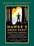 Hawke's Green Beret Survival Manual : Essential Strategies For: Shelter and Water, Food and Fire, Tools and Medicine, Navigation and Signaling, Surviva (Paperback)--by Mykel Hawke [2012 Edition]