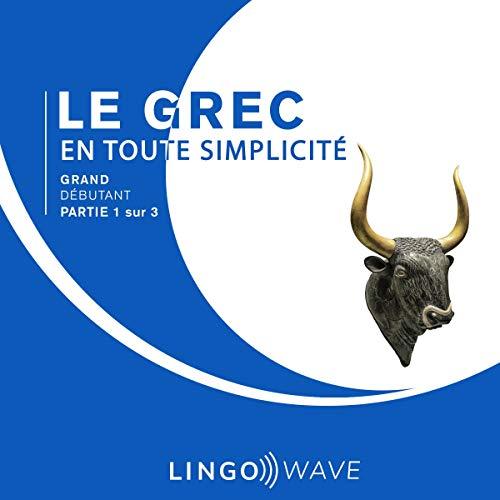 Couverture de Le grec en toute simplicité - Grand débutant - Partie 1 sur 3
