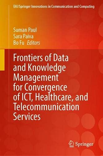Frontiers of Data and Knowledge Management for Convergence of ICT, Healthcare, and Telecommunication Services (EAI/Springer Innovations in Communication and Computing)