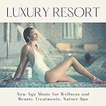 Luxury Resort: New Age Music for Wellness and Beauty Treatments, Nature Spa