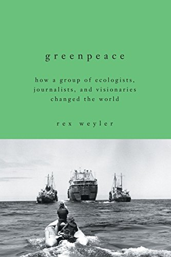 Greenpeace: How a Group of Ecologists, Journalists, and Visionaries Changed the...