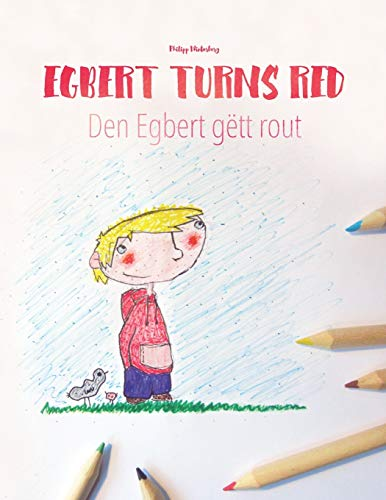 Egbert Turns Red/Den Egbert gëtt rout: Children's Picture Book English-Luxembourgish (Dual Language/Bilingual Edition)